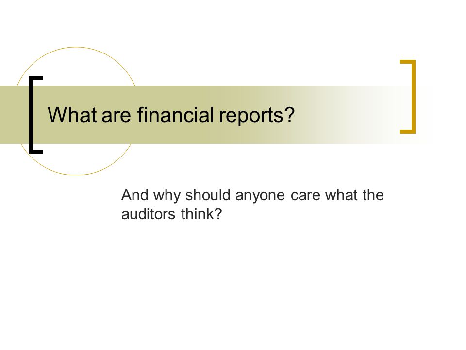 What are financial reports And why should anyone care what the auditors think