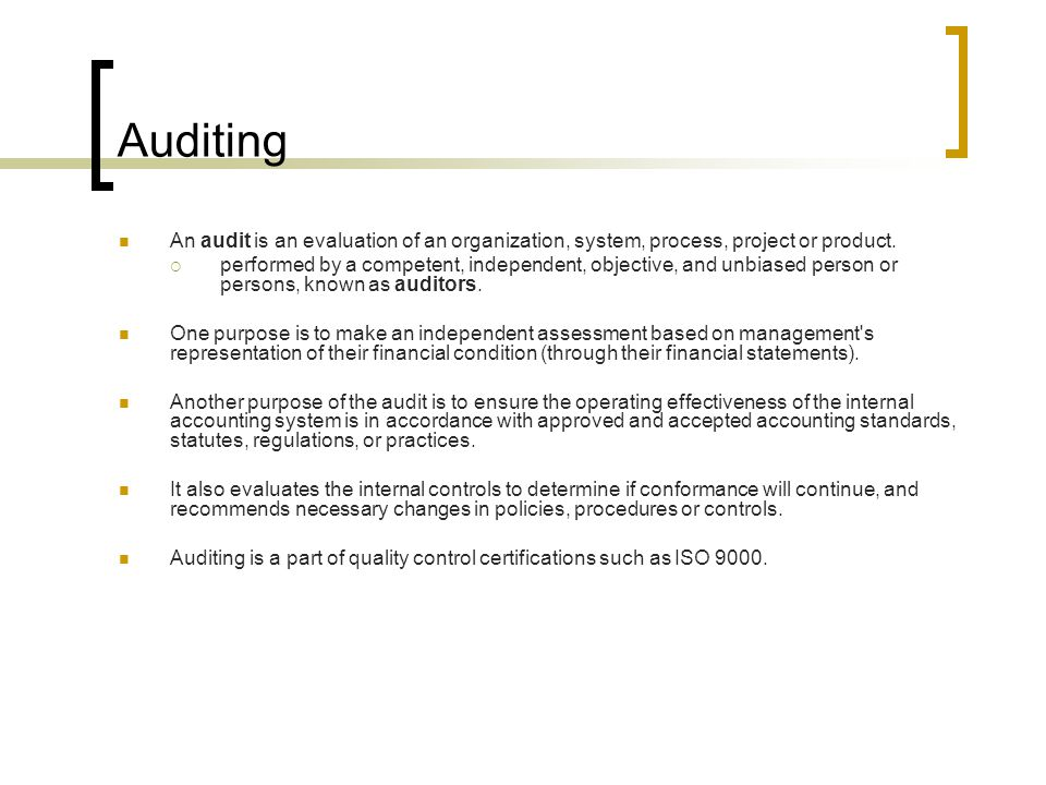 Auditing An audit is an evaluation of an organization, system, process, project or product.