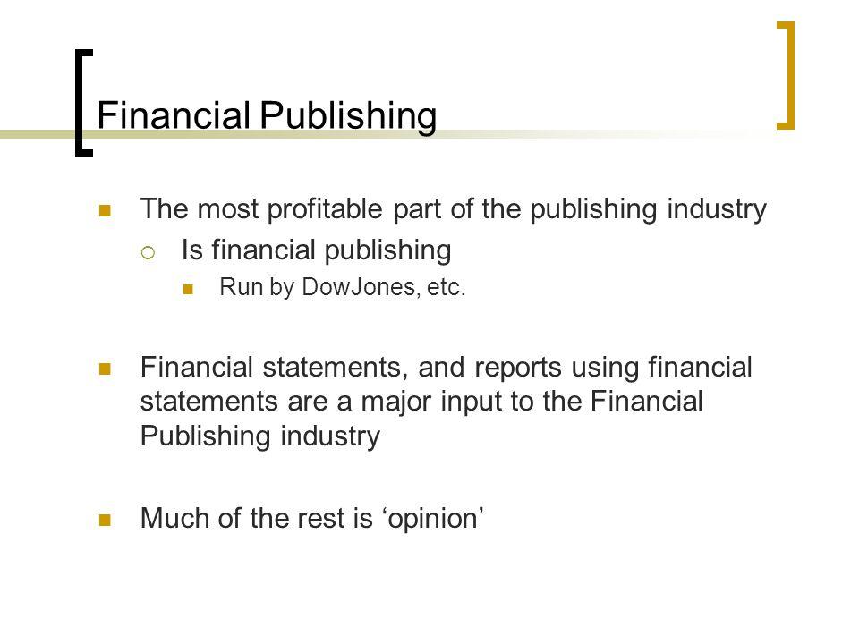 Financial Publishing The most profitable part of the publishing industry  Is financial publishing Run by DowJones, etc.