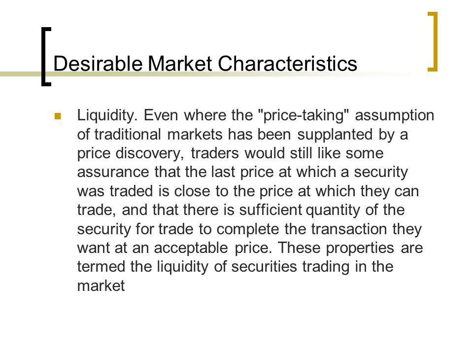 Desirable Market Characteristics Liquidity.