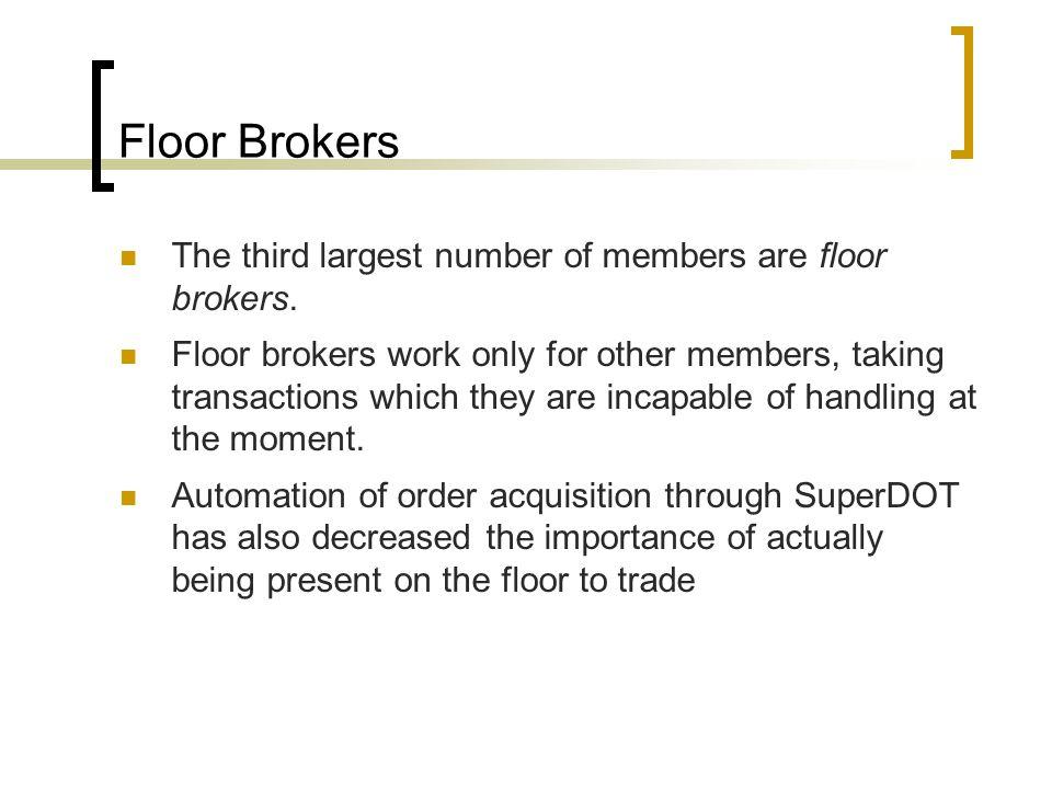 Floor Brokers The third largest number of members are floor brokers.