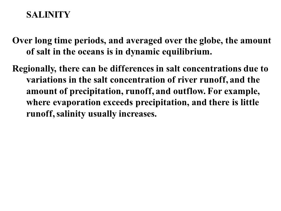 Over long time periods, and averaged over the globe, the amount of salt in the oceans is in dynamic equilibrium.