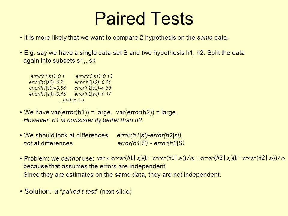 Paired Tests It is more likely that we want to compare 2 hypothesis on the same data.