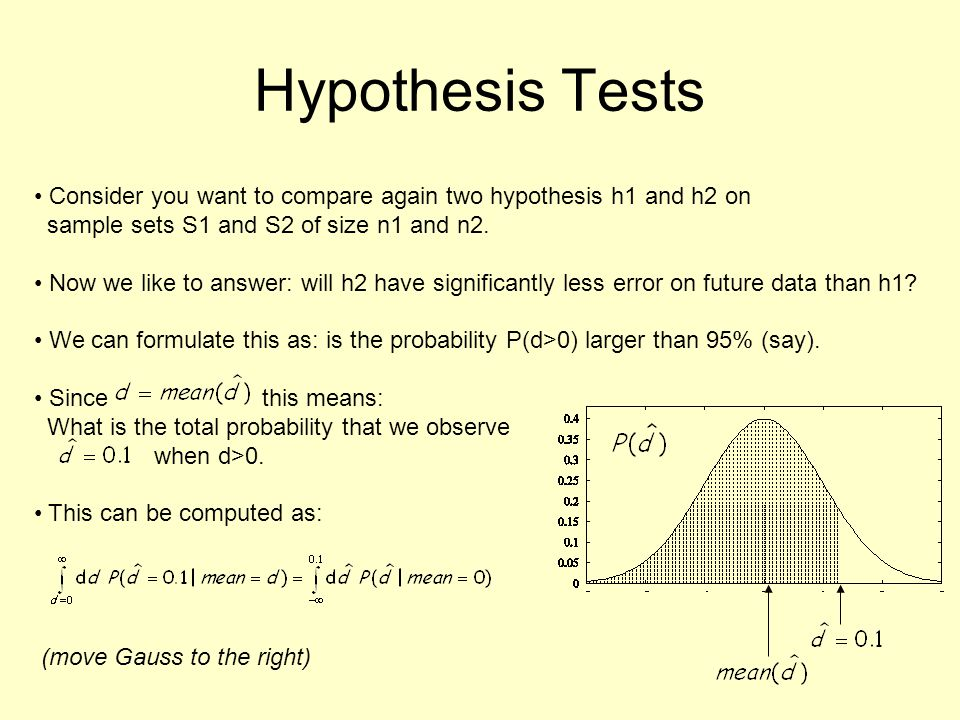 Hypothesis Tests Consider you want to compare again two hypothesis h1 and h2 on sample sets S1 and S2 of size n1 and n2.