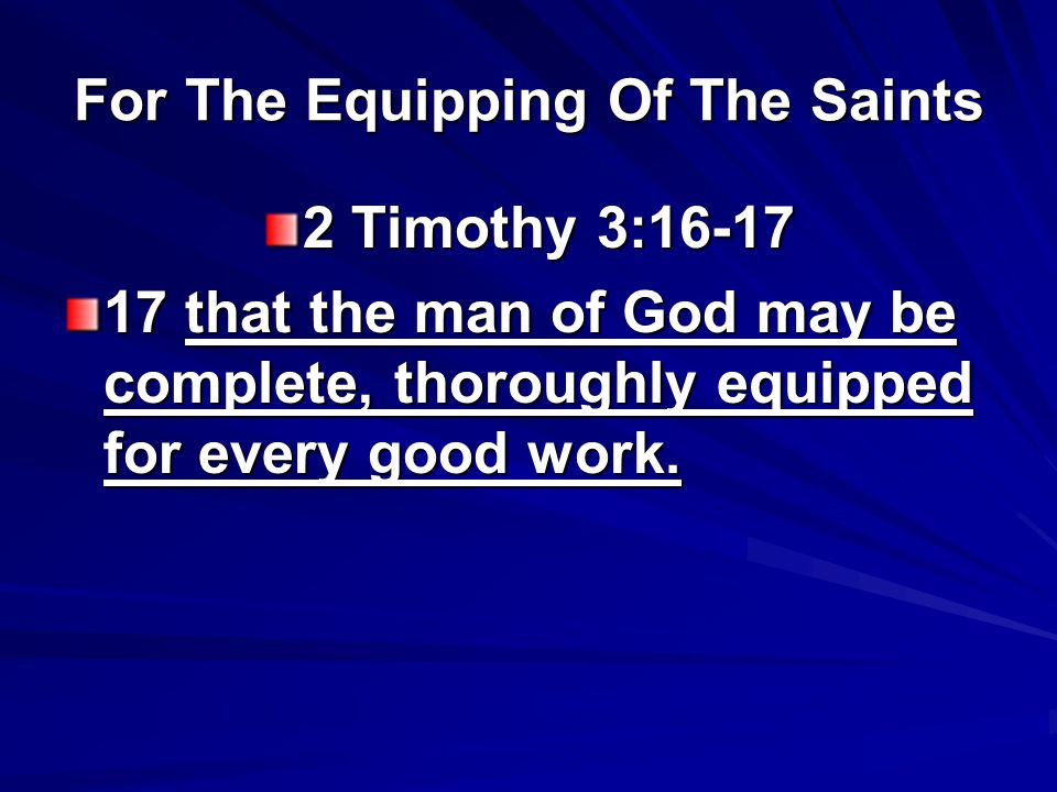 For The Equipping Of The Saints 2 Timothy 3: that the man of God may be complete, thoroughly equipped for every good work.