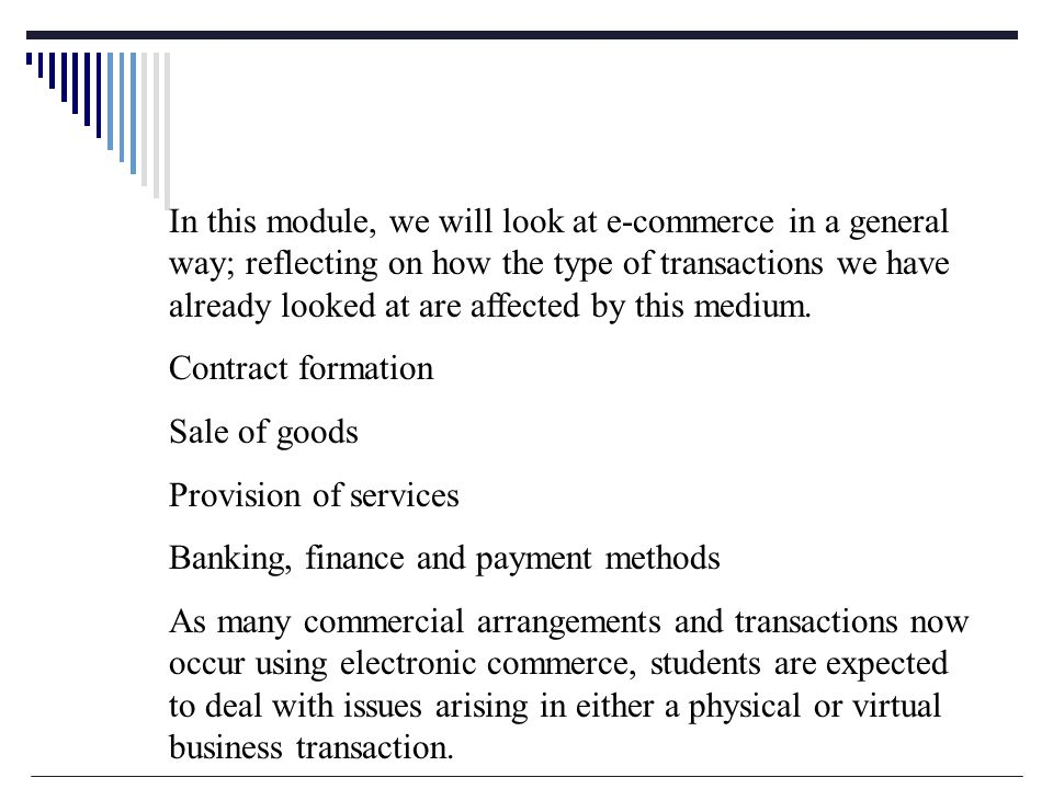 In this module, we will look at e-commerce in a general way; reflecting on how the type of transactions we have already looked at are affected by this medium.