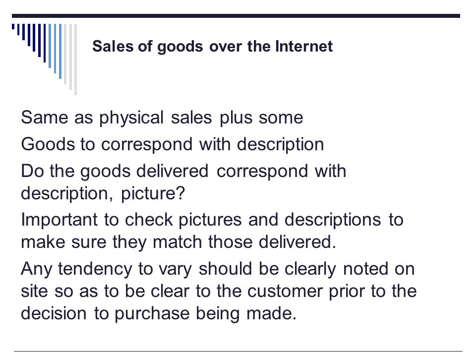 Sales of goods over the Internet Same as physical sales plus some Goods to correspond with description Do the goods delivered correspond with description, picture.