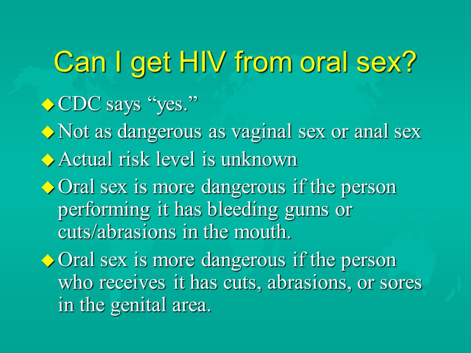 Can I get HIV from oral sex.