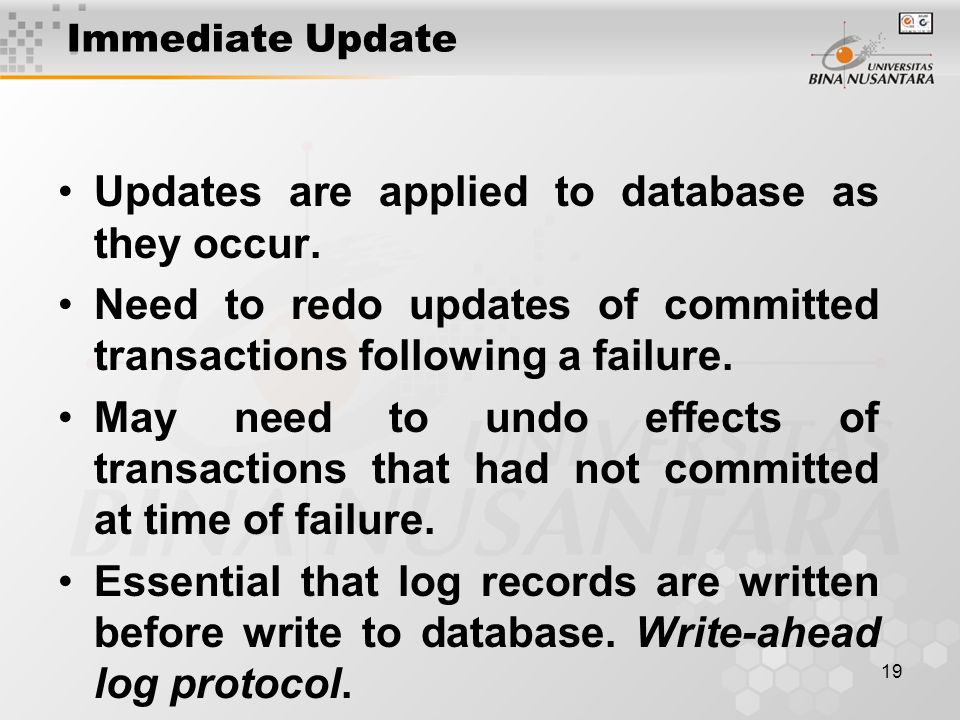 19 Immediate Update Updates are applied to database as they occur.