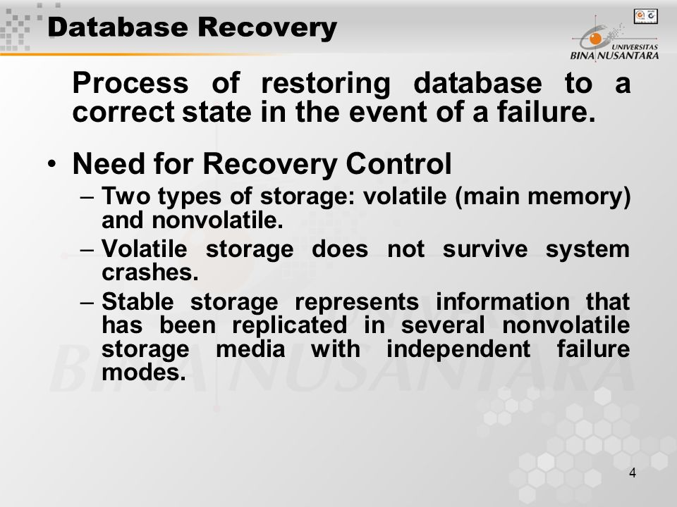 4 Database Recovery Process of restoring database to a correct state in the event of a failure.