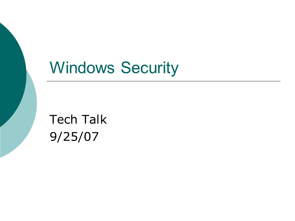 Windows Security Tech Talk 9/25/07
