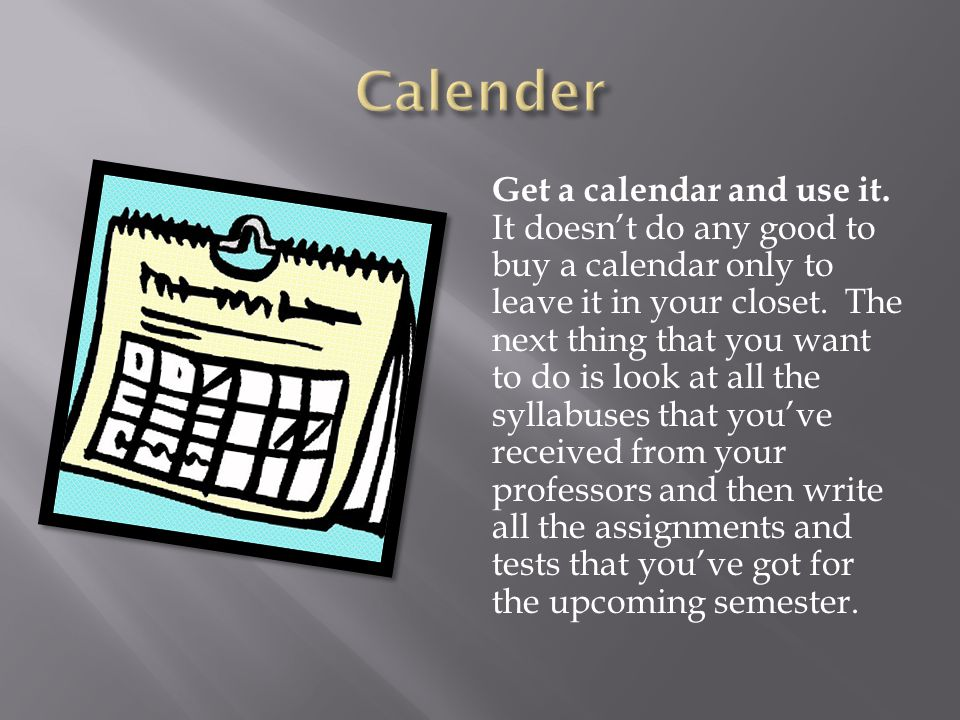Get a calendar and use it.