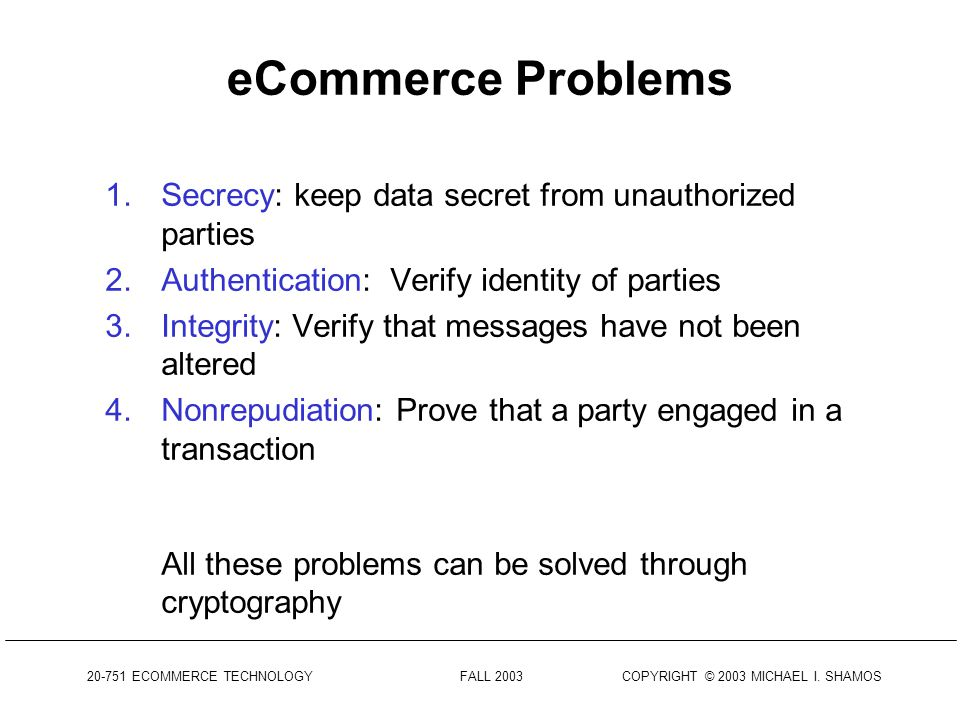 ECOMMERCE TECHNOLOGY FALL 2003 COPYRIGHT © 2003 MICHAEL I.