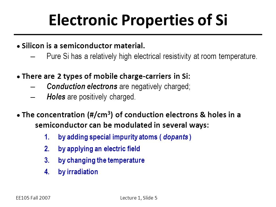 EE105 Fall 2007Lecture 1, Slide 5 Electronic Properties of Si  Silicon is a semiconductor material.