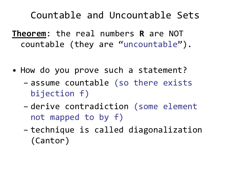 Countable and Uncountable Sets R Theorem: the real numbers R are NOT countable (they are uncountable ).