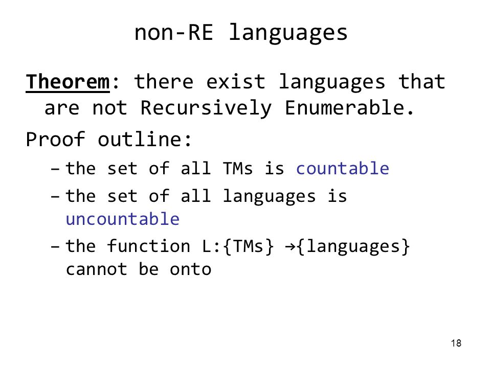 18 non-RE languages Theorem: there exist languages that are not Recursively Enumerable.