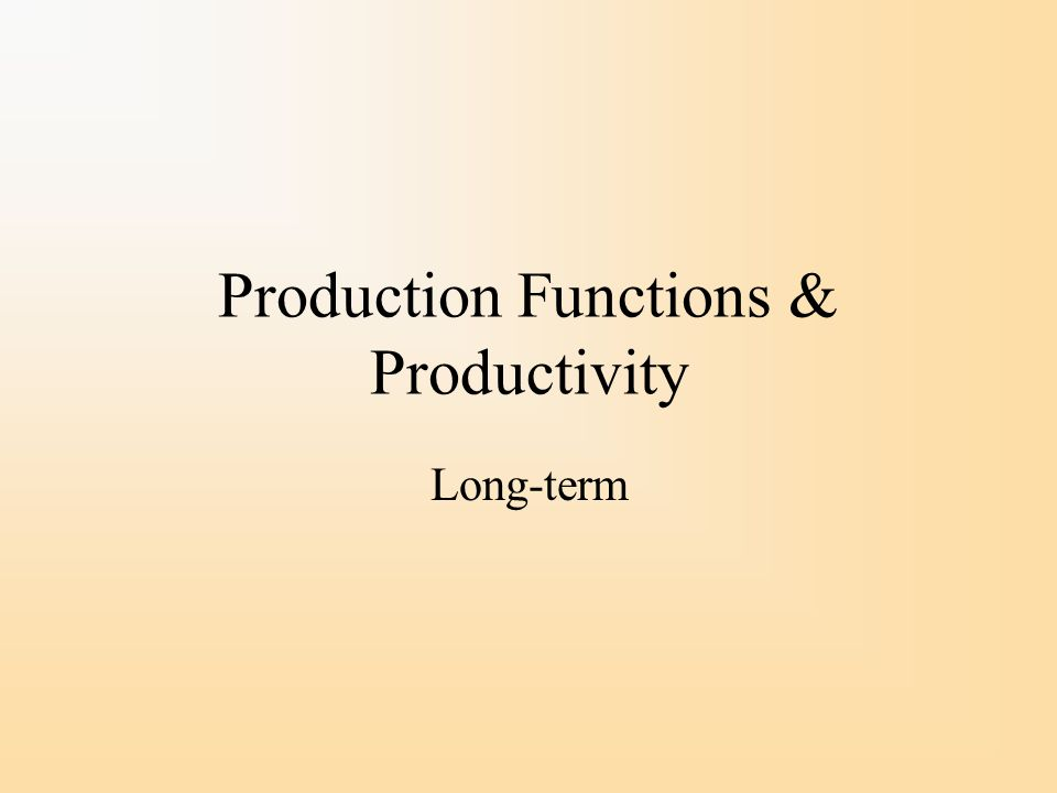 Production Functions & Productivity Long-term