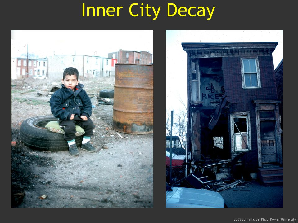 2003 John Hasse, Ph.D. Rowan University Inner City Decay