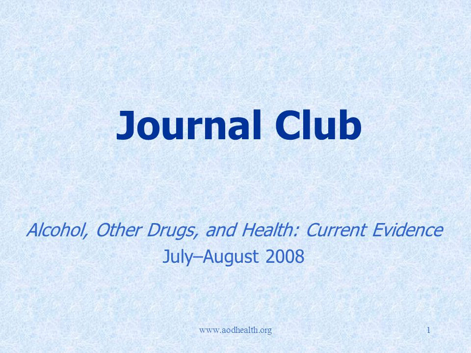 Journal Club Alcohol, Other Drugs, and Health: Current Evidence July–August 2008
