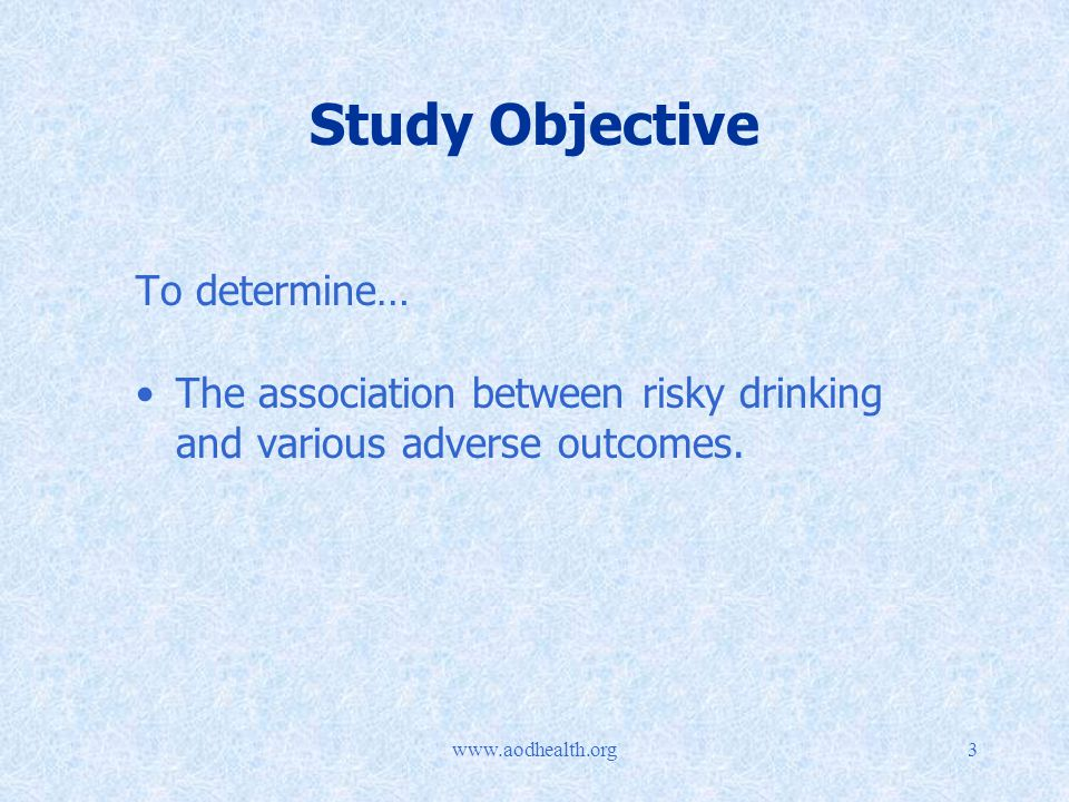 Study Objective To determine… The association between risky drinking and various adverse outcomes.