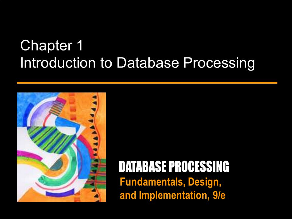 Fundamentals, Design, and Implementation, 9/e Chapter 1 Introduction to Database Processing