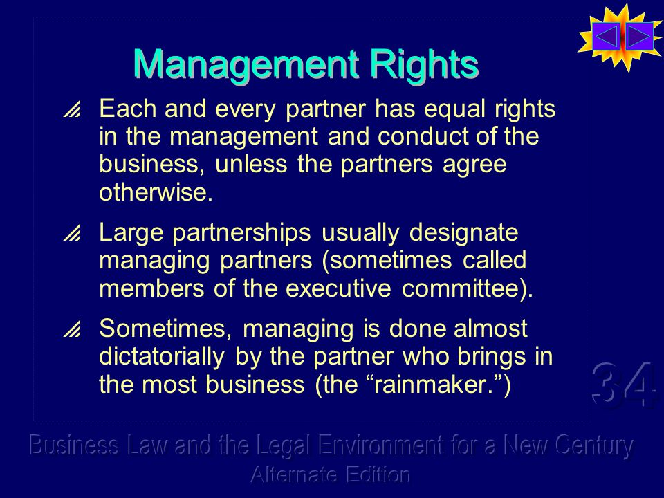 Management Rights  Each and every partner has equal rights in the management and conduct of the business, unless the partners agree otherwise.