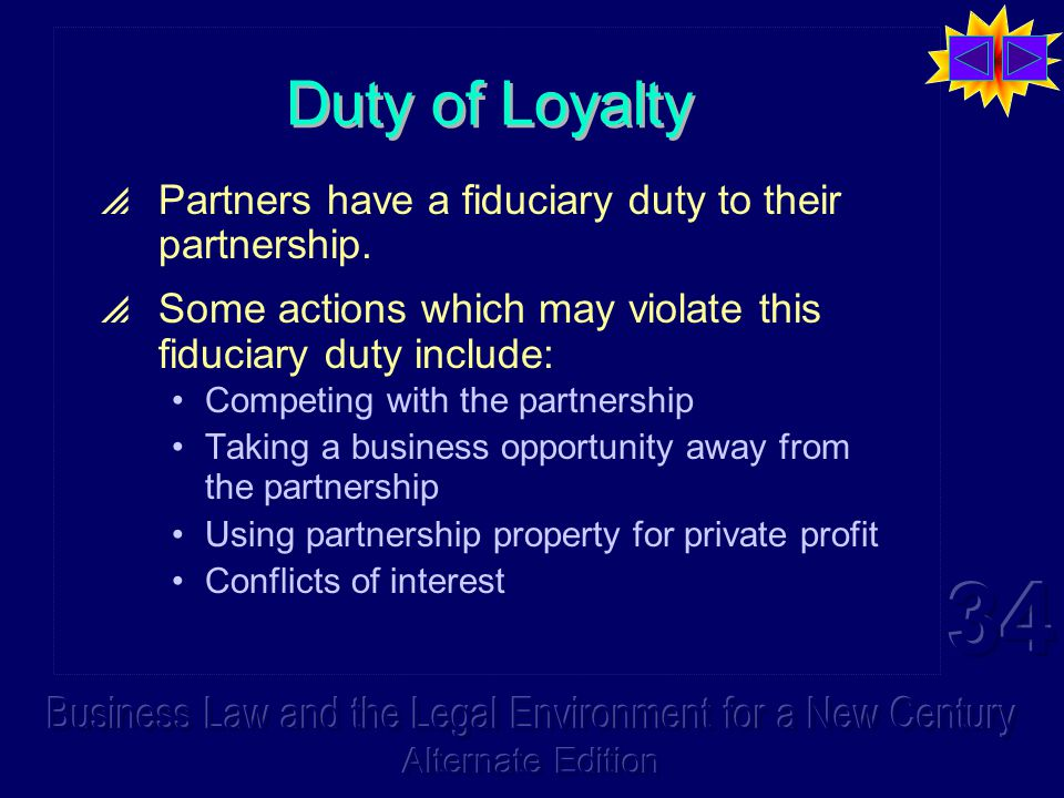 Duty of Loyalty  Partners have a fiduciary duty to their partnership.