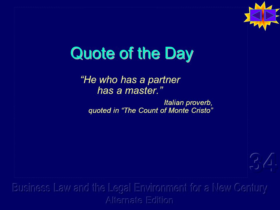 Quote of the Day He who has a partner has a master. Italian proverb, quoted in The Count of Monte Cristo