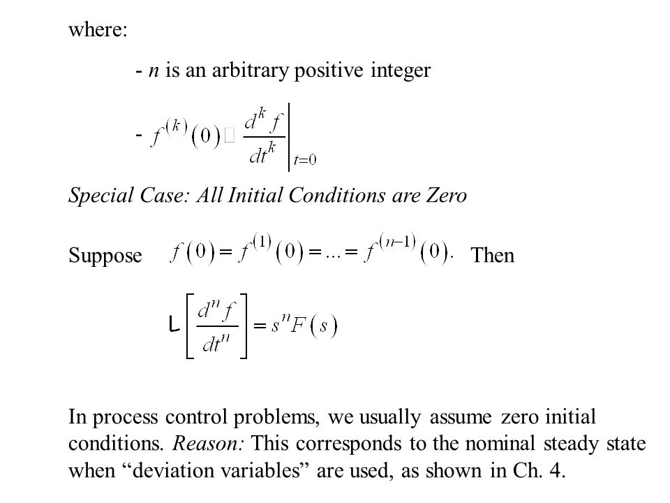 where: - n is an arbitrary positive integer - Special Case: All Initial Conditions are Zero SupposeThen In process control problems, we usually assume zero initial conditions.