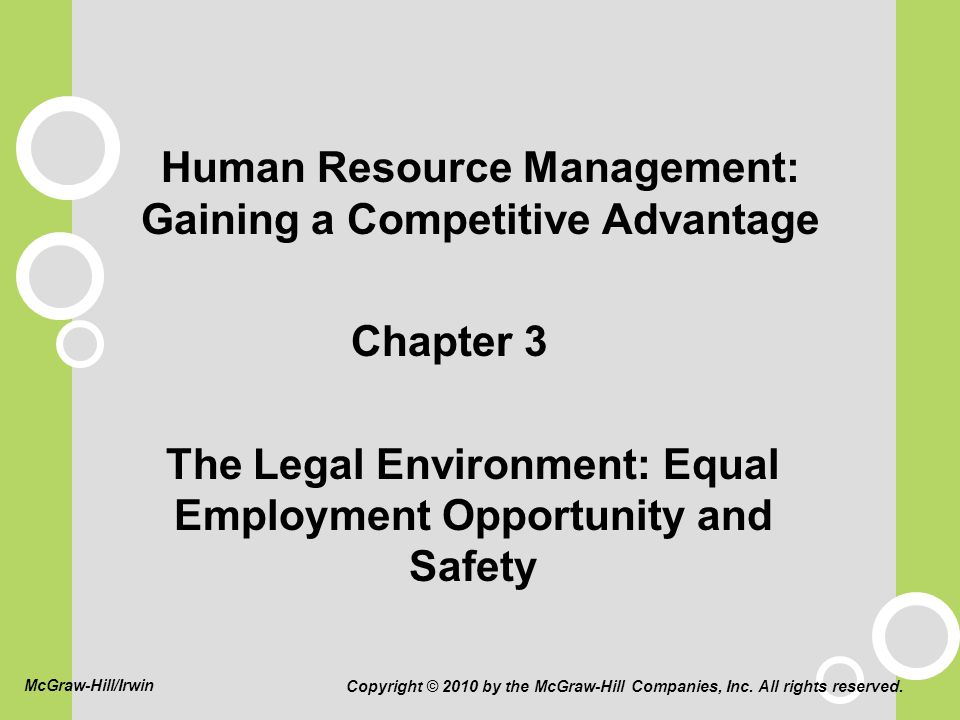 Human Resource Management: Gaining a Competitive Advantage Chapter 3 The Legal Environment: Equal Employment Opportunity and Safety Copyright © 2010 by the McGraw-Hill Companies, Inc.