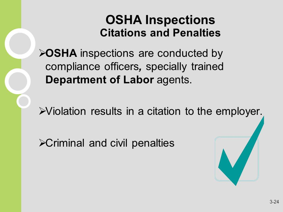OSHA Inspections Citations and Penalties  OSHA inspections are conducted by compliance officers, specially trained Department of Labor agents.