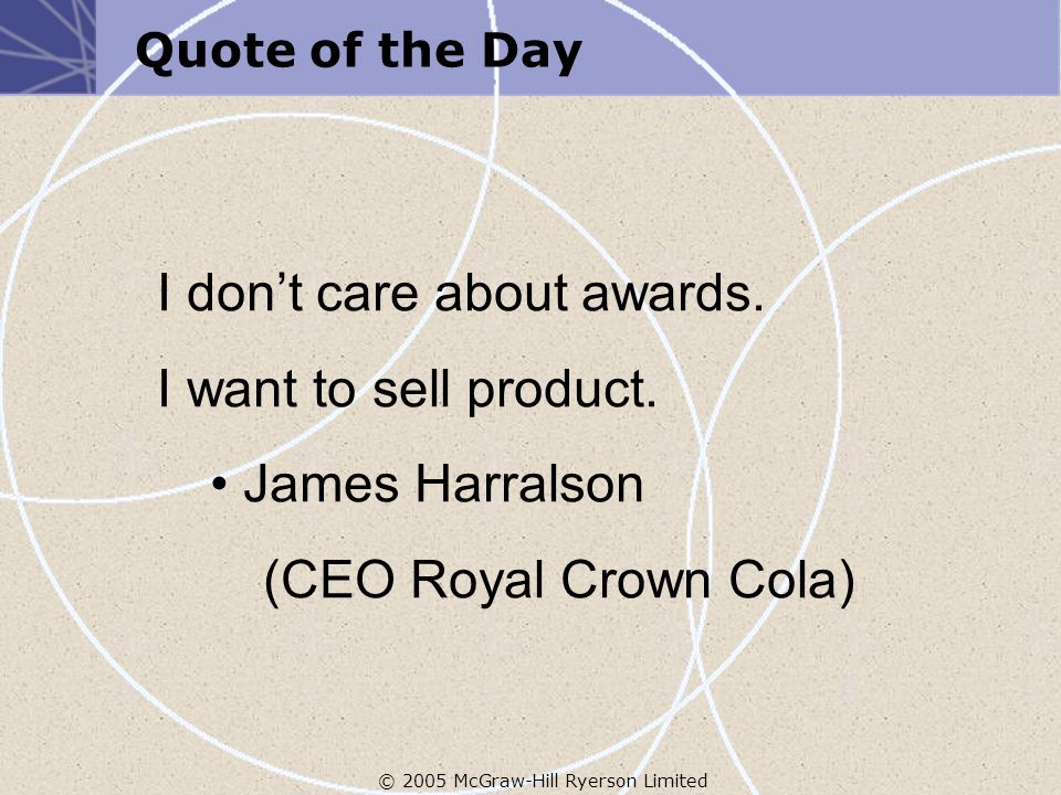 Quote of the Day I don't care about awards. I want to sell product.