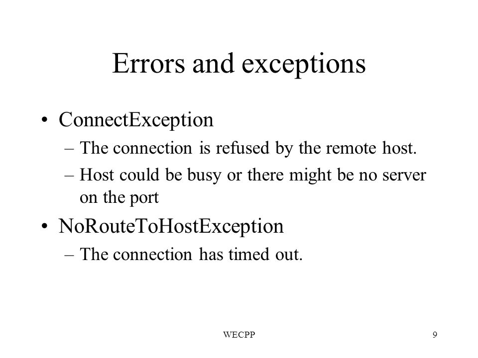 WECPP9 Errors and exceptions ConnectException –The connection is refused by the remote host.
