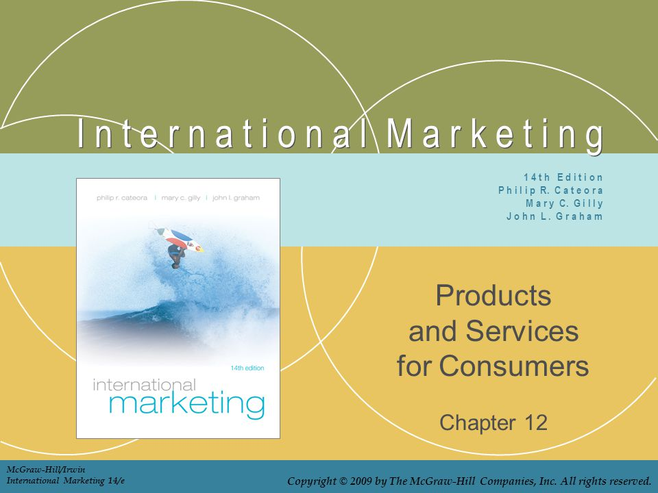 I n t e r n a t i o n a l M a r k e t i n g Products and Services for Consumers Chapter 12 1 4 t h E d i t i o n P h i l i p R.