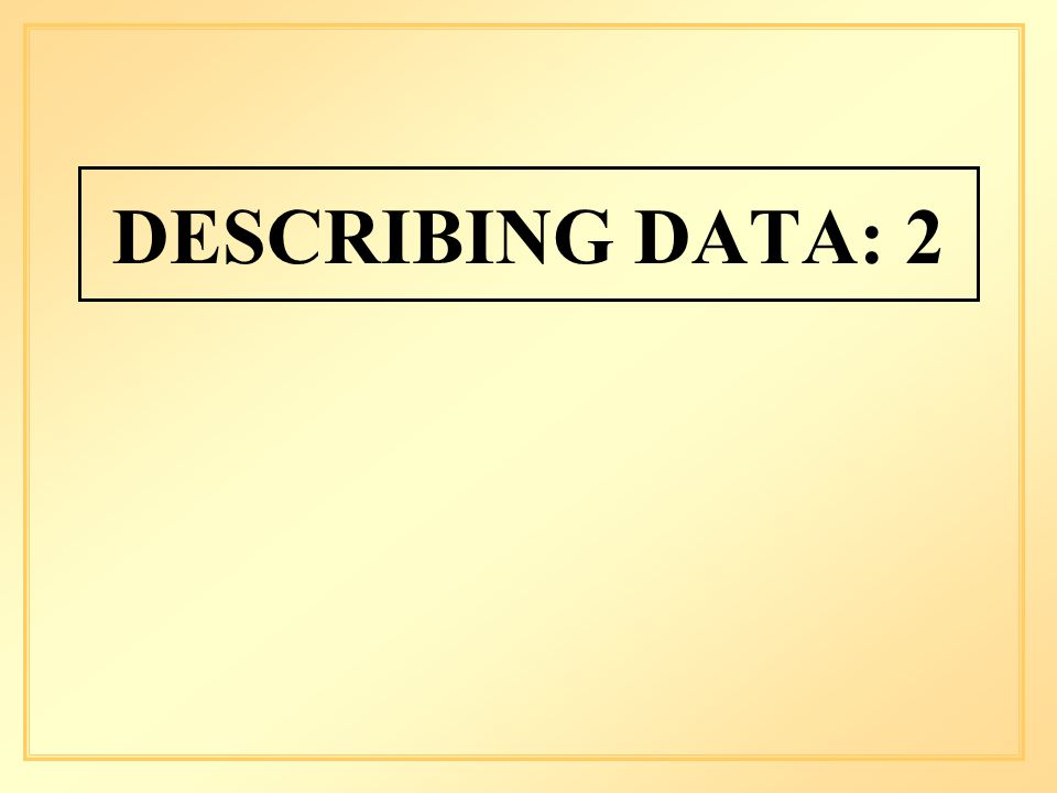 DESCRIBING DATA: 2