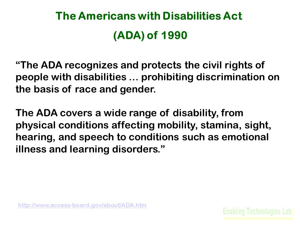 The ADA recognizes and protects the civil rights of people with disabilities … prohibiting discrimination on the basis of race and gender.
