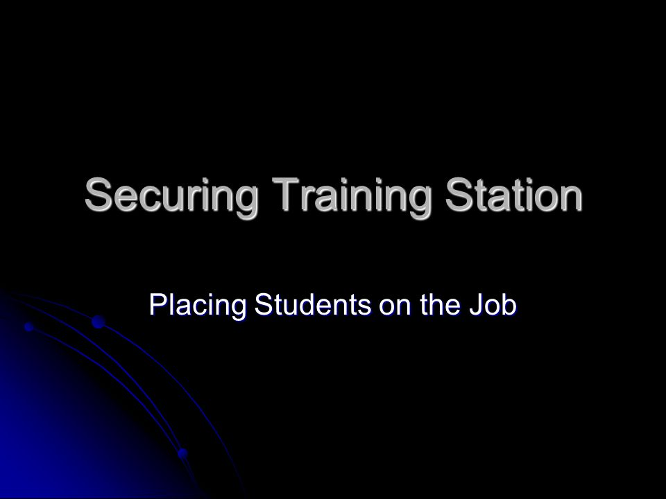 Securing Training Station Placing Students on the Job