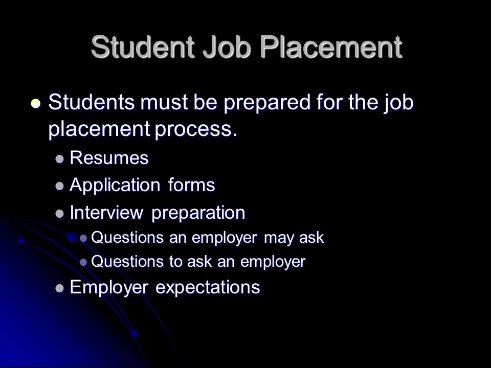 Student Job Placement Students must be prepared for the job placement process.