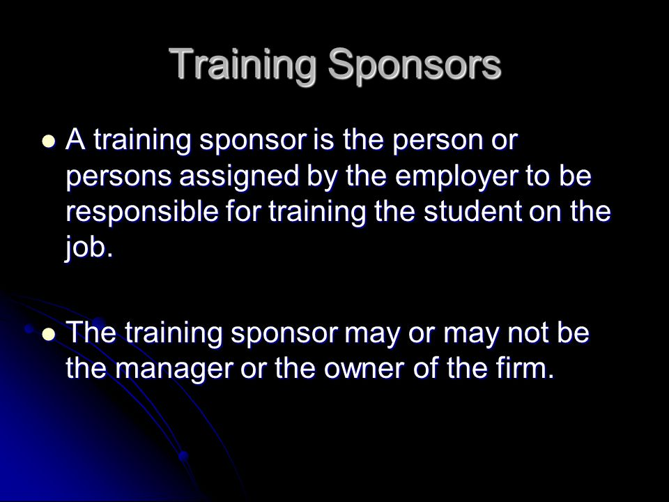 Training Sponsors A training sponsor is the person or persons assigned by the employer to be responsible for training the student on the job.