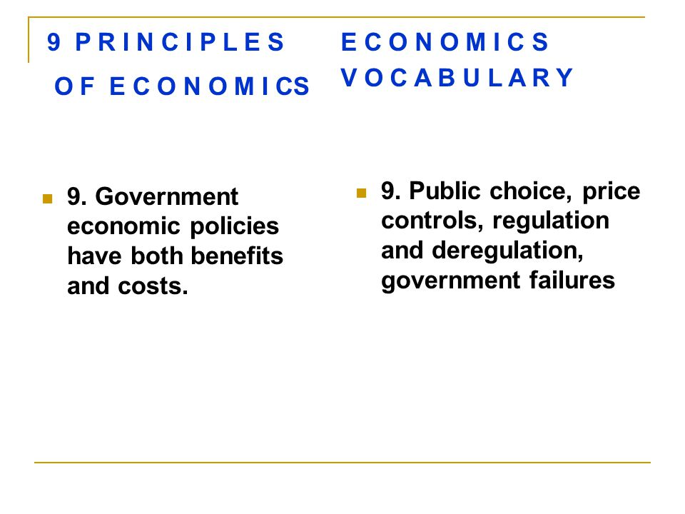 9. Government economic policies have both benefits and costs.