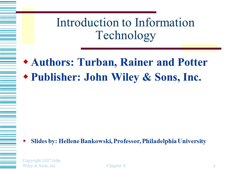 Introduction to Information Technology  Authors: Turban, Rainer and Potter  Publisher: John Wiley & Sons, Inc.