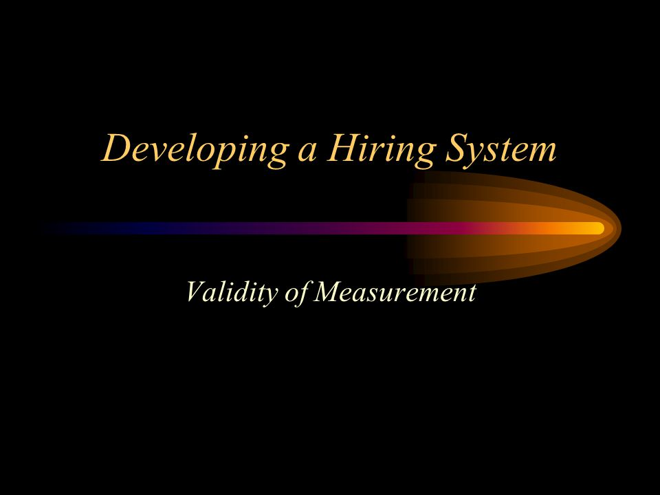 Developing a Hiring System Validity of Measurement