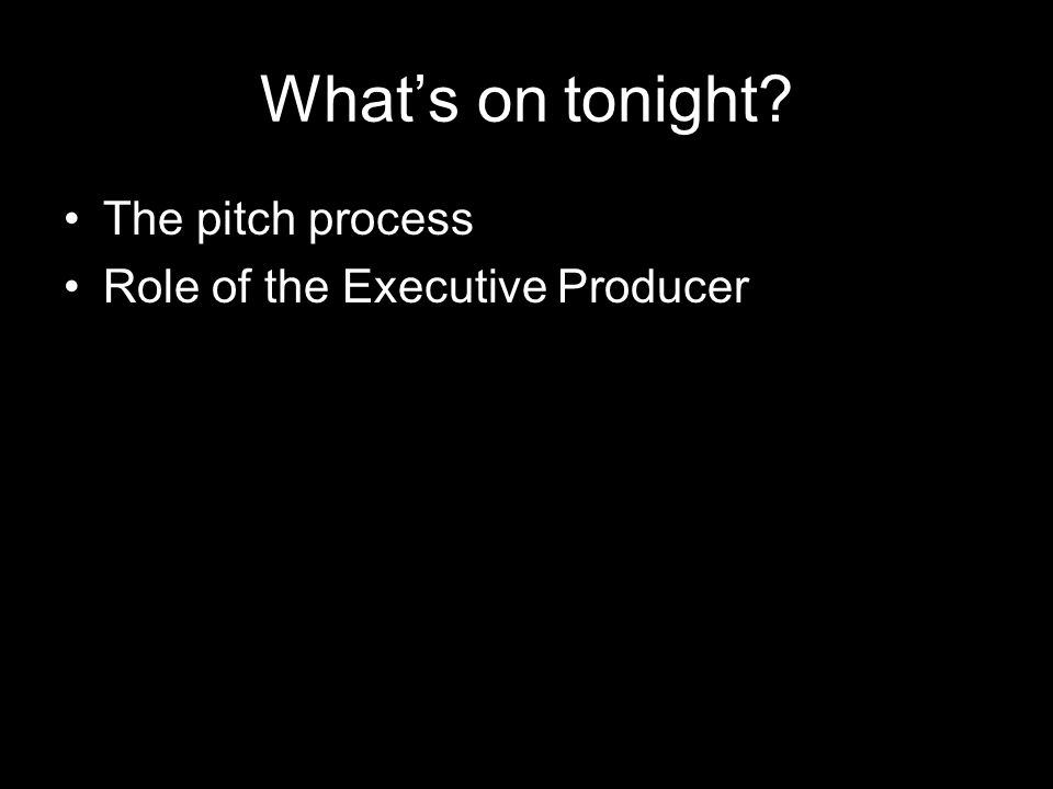 What's on tonight The pitch process Role of the Executive Producer