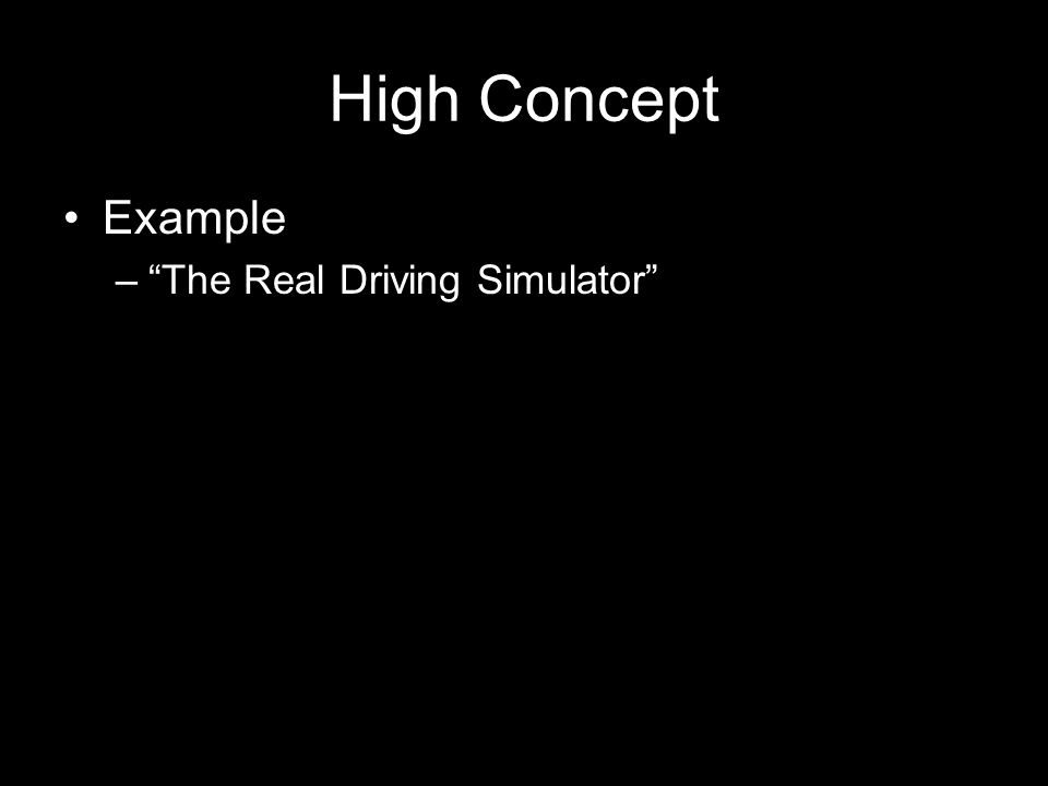 High Concept Example – The Real Driving Simulator