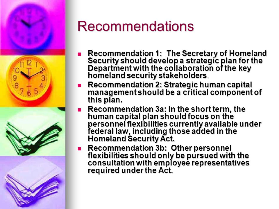 Recommendations Recommendation 1: The Secretary of Homeland Security should develop a strategic plan for the Department with the collaboration of the key homeland security stakeholders.