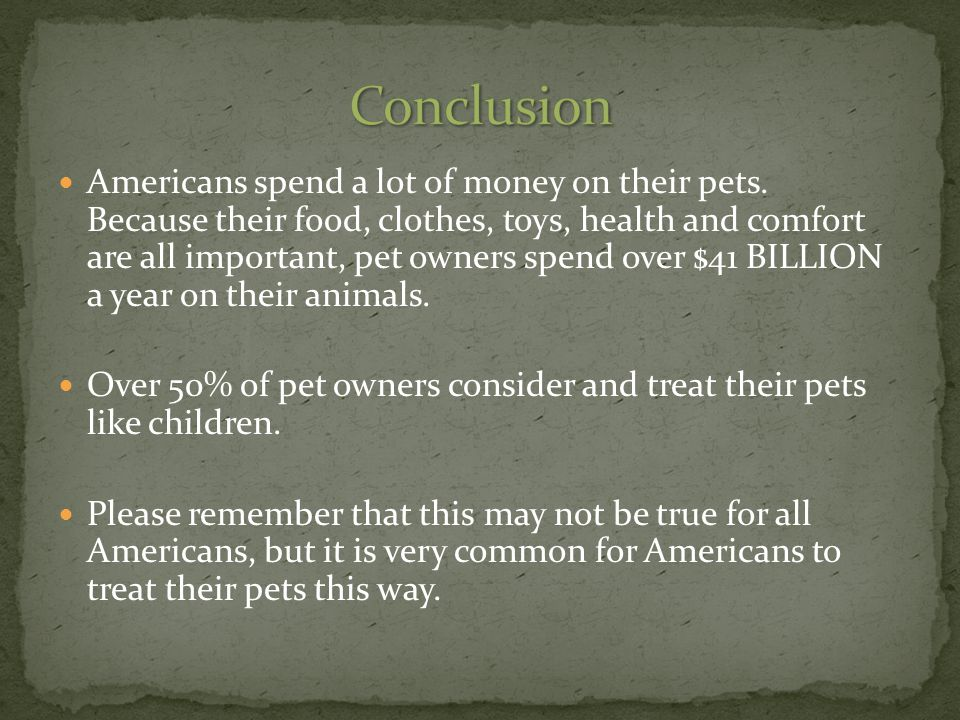 Americans spend a lot of money on their pets.