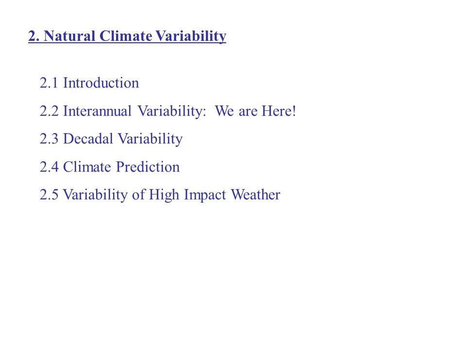 2. Natural Climate Variability 2.1 Introduction 2.2 Interannual Variability: We are Here.