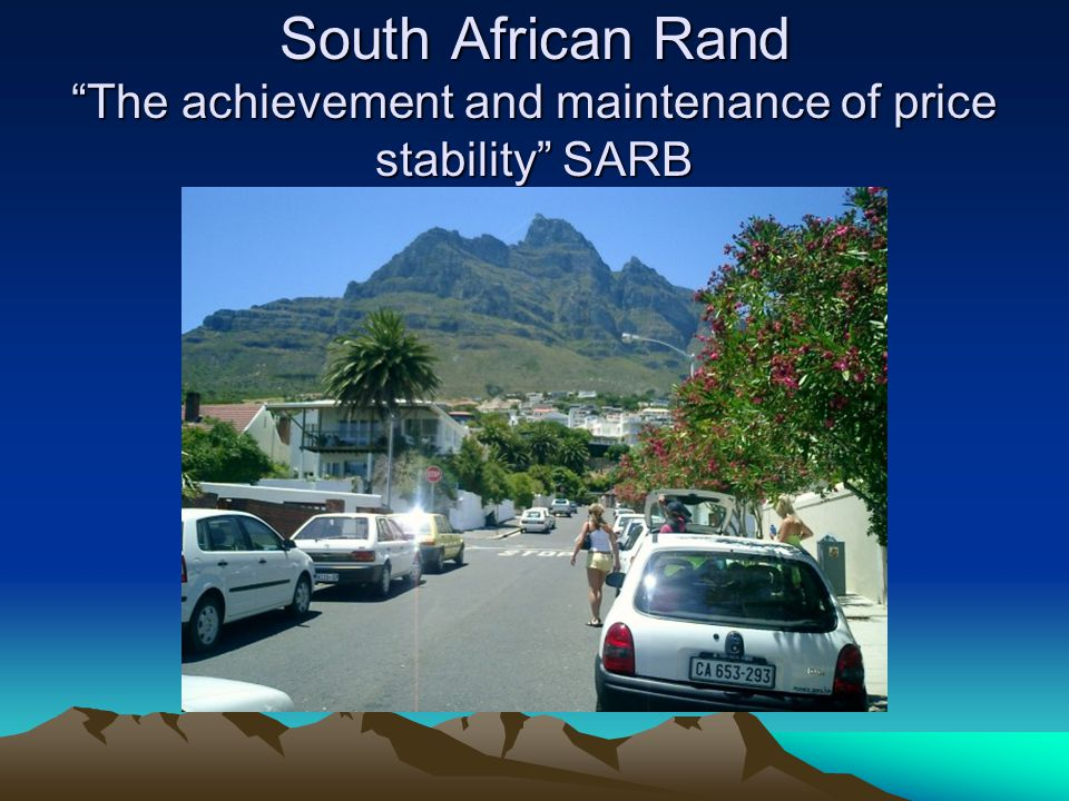 South African Rand The achievement and maintenance of price stability SARB