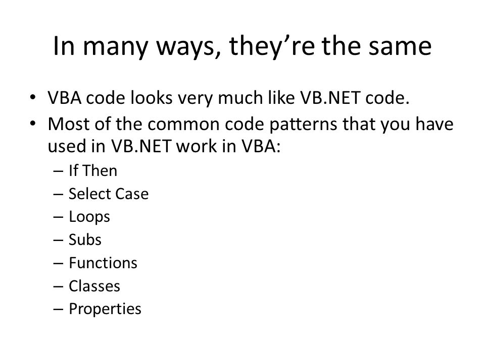 In many ways, they're the same VBA code looks very much like VB.NET code.