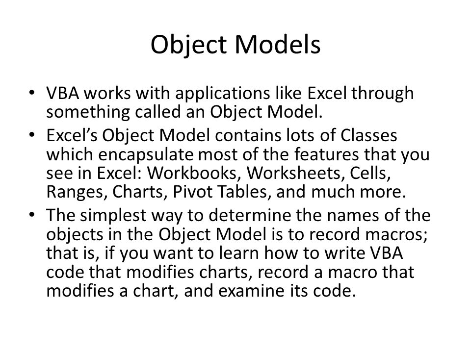 Object Models VBA works with applications like Excel through something called an Object Model.